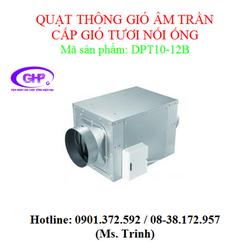 Quạt thông gió âm trần cấp gió tươi nối ống DPT10-12B