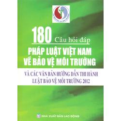 180 câu hỏi - đáp pháp luật Việt Nam về bảo vệ môi trường