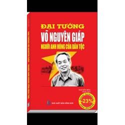 Sách: Đại Tướng Võ Nguyên Giáp - Người anh hùng của dân tộc