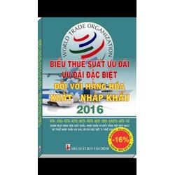 Sách: Biểu Thuế suất ưu đãi, ưu đãi đặc biệt đối với hàng hoá xnk 2016