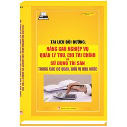 Nâng cao nghiệp vụ quản lý thu - chi tài chính và sử dụng tài sản