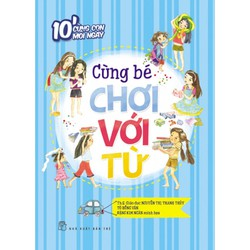 Sách - 10 phút cùng con mỗi ngày - Cùng bé chơi với từ