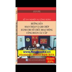 Sách: Sổ tay nghiệp vụ Công Đoàn, HD soạn thảo, ghi chép