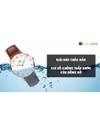 Giải đáp Thông số chống thấm nước của đồng hồ đeo tay và cách bảo quản