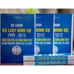 So sánh Bộ Luật Hình Sự 1999-2015, sửa đổi 2017 và các VBHDTH