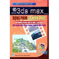 3ds max Dựng Phim 3D Kiến Trúc Sử Dụng Pluf-Ins V-Ray 1.50 RC2