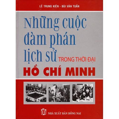Những Cuộc Đàm Phán Lịch Sử Trong Thời Đại Hồ Chí Minh - 4172119 , 5001166 , 15_5001166 , 315000 , Nhung-Cuoc-Dam-Phan-Lich-Su-Trong-Thoi-Dai-Ho-Chi-Minh-15_5001166 , sendo.vn , Những Cuộc Đàm Phán Lịch Sử Trong Thời Đại Hồ Chí Minh