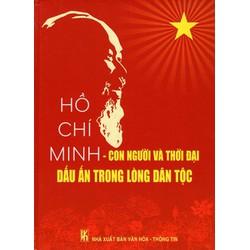 Hồ Chí Minh - Con Người Và Thời Đại Dấu Ấn Trong Lòng Dân Tộc