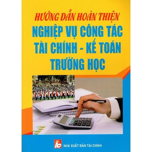 Hướng Dẫn Hoàn Thiện Nghiệp Vụ Công Tác Tài Chính  Kế Toán Trường Học - 4185031 , 5097002 , 15_5097002 , 335000 , Huong-Dan-Hoan-Thien-Nghiep-Vu-Cong-Tac-Tai-Chinh-Ke-Toan-Truong-Hoc-15_5097002 , sendo.vn , Hướng Dẫn Hoàn Thiện Nghiệp Vụ Công Tác Tài Chính  Kế Toán Trường Học