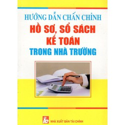 Hướng Dẫn Chấn Chỉnh Hồ Sơ, Sổ Sách Kế Toán Trong Nhà Trường
