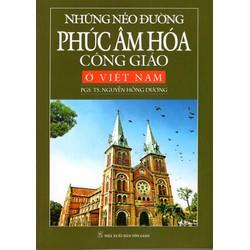 Những nẻo đường phúc âm hóa công giáo ở Việt Nam