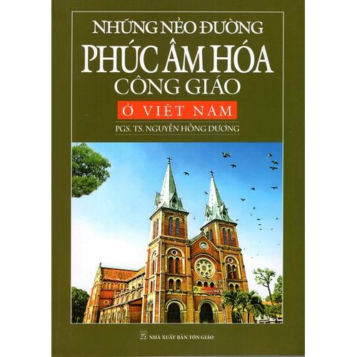 Những nẻo đường phúc âm hóa công giáo ở Việt Nam - 4201055 , 5223461 , 15_5223461 , 160000 , Nhung-neo-duong-phuc-am-hoa-cong-giao-o-Viet-Nam-15_5223461 , sendo.vn , Những nẻo đường phúc âm hóa công giáo ở Việt Nam