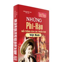 Những Phi – Hậu nổi tiếng của các Triều Đại Việt Nam