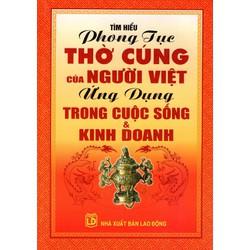 Tìm Hiểu Phong Tục Thờ Cúng Của Người Việt Cuộc Sống và Kinh Doanh