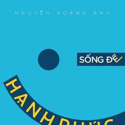 Sống để hạnh phúc - Nguyễn Hoàng Anh