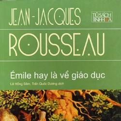 ÉMILE HAY LÀ VỀ GIÁO DỤC Tác giả: Jean-Jacques Rousseau
