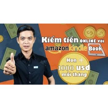 KHÓA HỌC .KIẾM TIỀN ONLINE VỚI AMAZON KINDLE BOOK $ 1000 MỖI THÁNG - U...