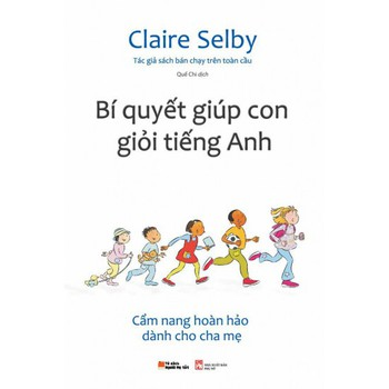 Bí Quyết Giúp Con Giỏi Tiếng Anh - Claire Selby - 56792281