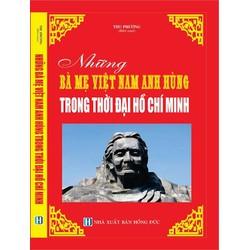 Những Bà Mẹ Việt Nam Anh Hùng trong thời đại Hồ Chí Minh