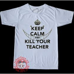 Áo Thun KEEP CALM AND KILL YOUR TEACHER in A3