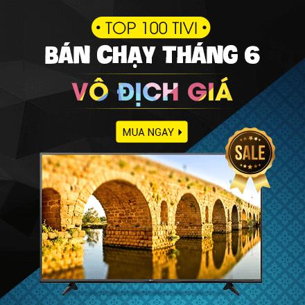 TOP 100 Tivi Bán Chạy Tháng 6 - Vô Địch Giá