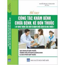 sổ tay công tác khám bệnh , chữa bệnh ,kê đơn thuốc