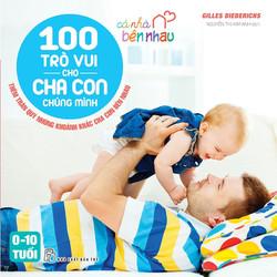 Cả Nhà Bên Nhau - 100 Trò Vui Cho Cha Con Chúng Mình