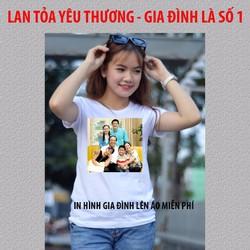 LAN TỎA YÊU THƯƠNG - Miễn phí in hình gia đình lên áo thun, in áo thun