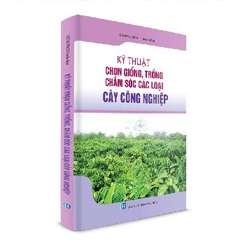 Kỹ thuật chọn giống trồng chăm sóc các loại cây Công Nghiệp - 0MD1ZM ...
