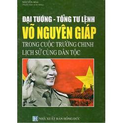 Đại tướng -  tổng tư lệnh Võ Nguyên Giáp trường chinh lịch sử