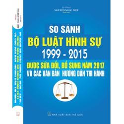 So sánh bộ luật hình sự 1999 - 2015 , được sửa đổi bổ sung 2017