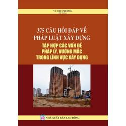 375 câu hỏi đáp về luật xây dựng, tổng hợp các vấn đề pháp lý