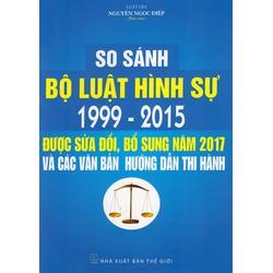 So Sánh Bộ Luật Hình Sự 1999 – 2015, Được Sửa Đổi, Bổ Sung Năm 2017