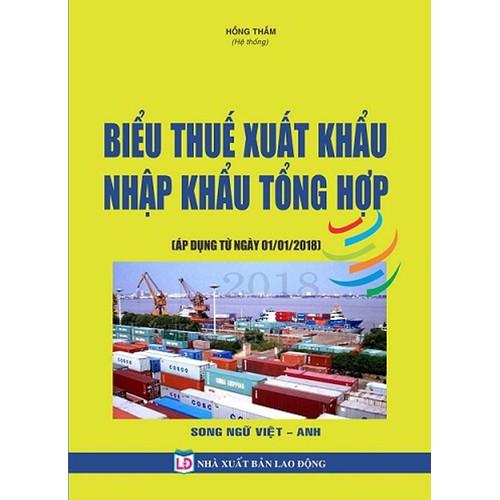 Biểu thuế xuất hàng hóa xuất nhập khẩu 2018 SONG NGỮ  VIỆT - ANH - 5304982 , 8820200 , 15_8820200 , 595000 , Bieu-thue-xuat-hang-hoa-xuat-nhap-khau-2018-SONG-NGU-VIET-ANH-15_8820200 , sendo.vn , Biểu thuế xuất hàng hóa xuất nhập khẩu 2018 SONG NGỮ  VIỆT - ANH