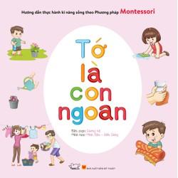 Phương pháp Montessori Sách thực hành kĩ năng sống-Tớ là con ngoan