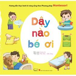 Sách thực hành kĩ năng sống theo phương pháp Montessori Dậy nào bé ơi