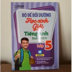 Bộ Đề Bồi Dưỡng Học Sinh Giỏi Tiếng Anh Toàn Diện Lớp 5