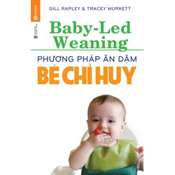 Sách Phương pháp ăn dặm bé chỉ huy - Baby Led Weaning