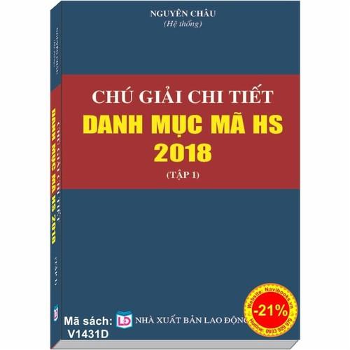 CHÚ GIẢI CHI TIẾT DANH MỤC MÃ HS 2018 - Tập 1