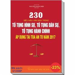 230 BIỂU MẪU VĂN BẢN TRONG TỐ TỤNG HÌNH SỰ, DÂN SỰ, HÀNH CHÍNH