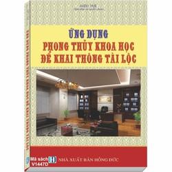 Sách ỨNG DỤNG PHONG THỦY KHOA HỌC ĐỂ KHAI THÔNG TÀI LỘC
