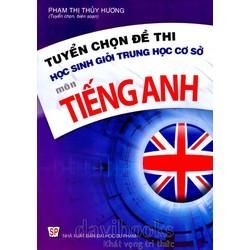 Tuyển chọn đề thi học sinh giỏi Trung học cơ sở môn Tiếng Anh