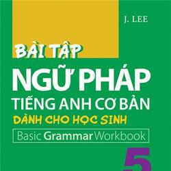 Bài tập ngữ pháp tiếng Anh cơ bản dành cho học sinh - Quyển 5