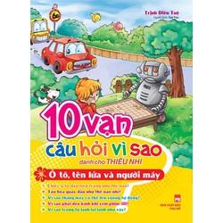 10 VẠN CÂU HỎI VÌ SAO - Ô TÔ, TÊN LỬA