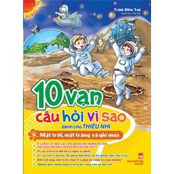 10 VẠN CÂU HỎI VÌ SAO - MẶT TRỜI, MẶT TRĂNG