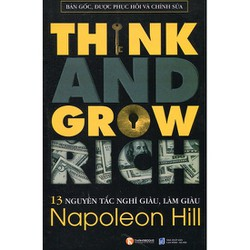 13 Nguyên Tắc Nghĩ Giàu Làm Giàu - Think And Grow Rich-Tái Bản