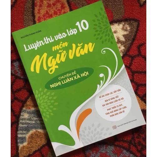 Luyện thi vào lớp 10 môn Ngữ Văn chuyên đề NGHỊ LUẬN XÃ HỘI - 6902088 , 13628538 , 15_13628538 , 75000 , Luyen-thi-vao-lop-10-mon-Ngu-Van-chuyen-de-NGHI-LUAN-XA-HOI-15_13628538 , sendo.vn , Luyện thi vào lớp 10 môn Ngữ Văn chuyên đề NGHỊ LUẬN XÃ HỘI