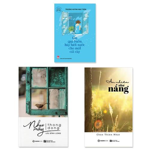 Combo 3 cuốn:  Như Mây Thong Dong, An Nhiên Như Nắng, Khi Quá Buồn Hãy Tưới Nước Cho Một Cái Cây