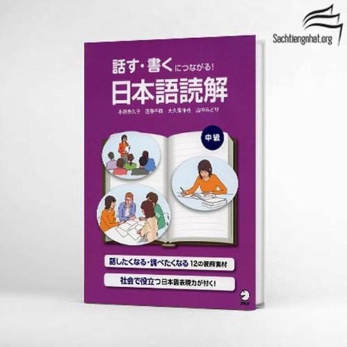 Hanasu.Kaku ni tsunagaru- Nihongo Dokkai- Chukyu-Sách luyện đọc hiểu Trình độ Trung cấp- Kết nối Nói và Viết