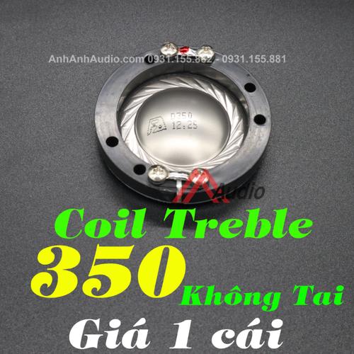 Coil Treble 350 Không Tai Hàng Nhập   Số lượng 1 Cái